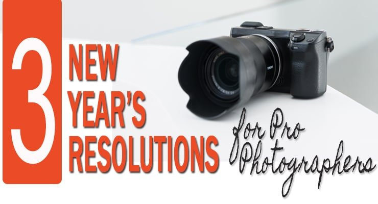 3 New Year's Resolutions for the Pro Photographer