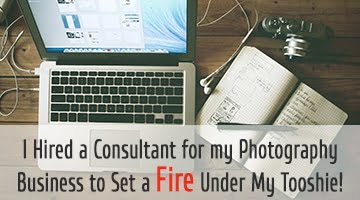 I Hired a Photography Business Consultant to Set a Fire Under My Tooshie!