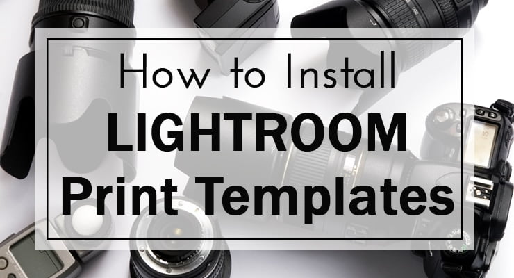 How to install Lightroom Print Templates