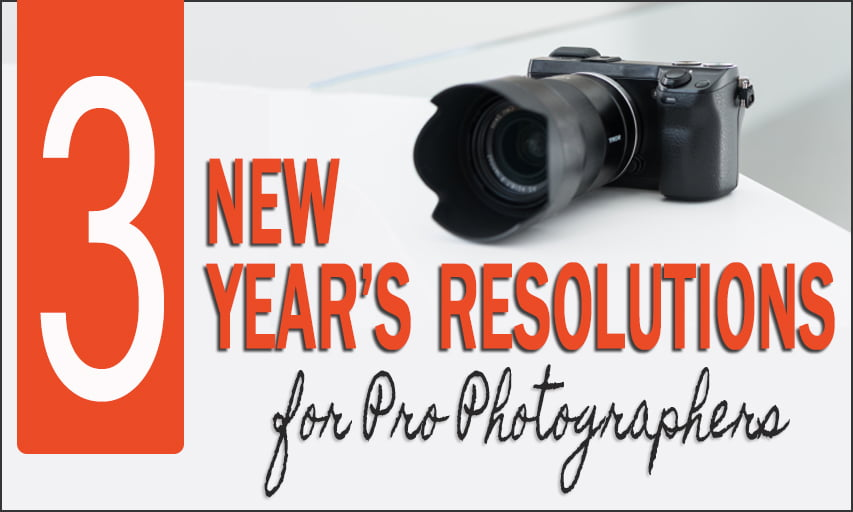 3 New Years Resolutions for Pro Photographers