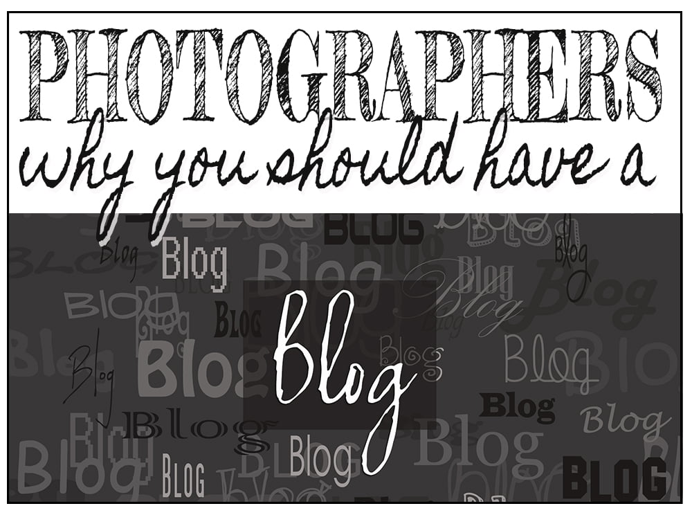Photographers why you should have a blog